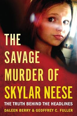 'The Savage Murder of Skylar Neese: The Truth Behind the Headlines' by Daleen Berry and Geoffrey Fuller